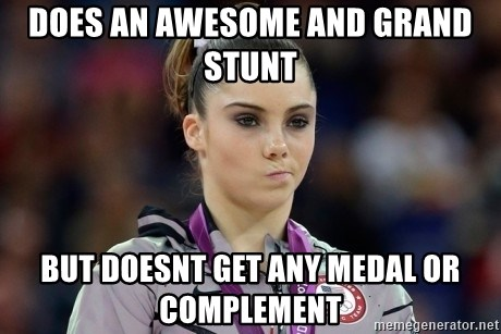 mckayla meme - does an awesome and grand stunt but doesnt get any medal or complement