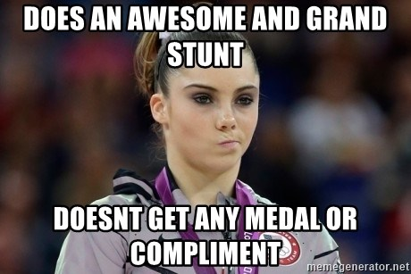 mckayla meme - does an awesome and grand stunt doesnt get any medal or compliment