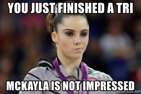 mckayla meme - You just finished a tri Mckayla is not impressed