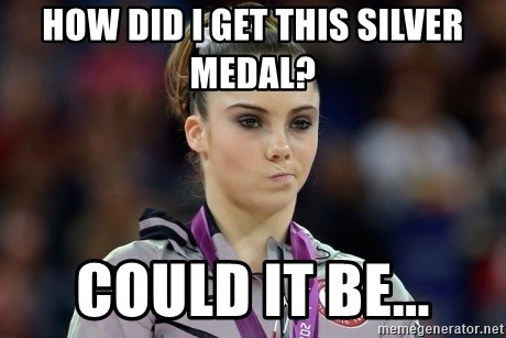 mckayla meme - How did i get this silver medal? could it be...