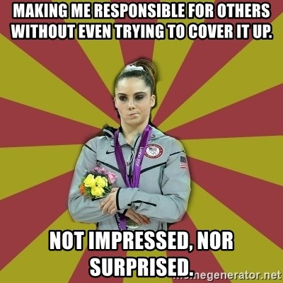 Not Impressed Makayla - making me responsible for others without even trying to cover it up. Not impressed, nor surprised.