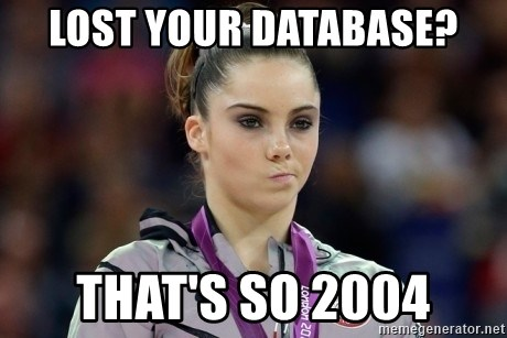 mckayla meme - Lost your database? That's so 2004