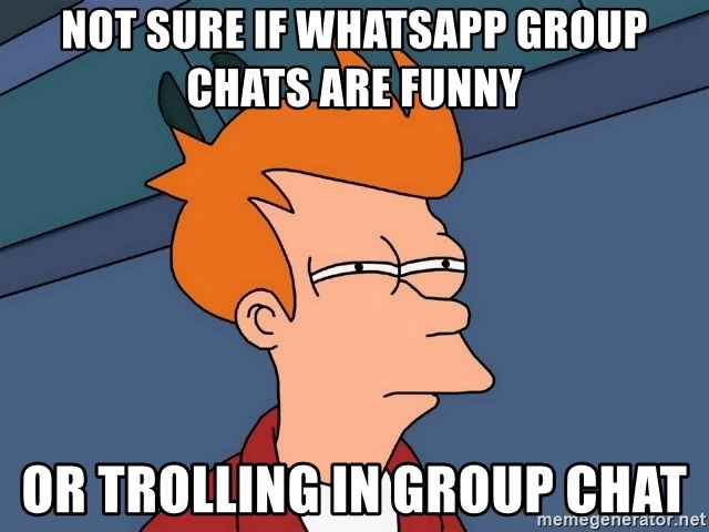 Not Sure If Whatsapp Group Chats Are Funny Or Trolling In