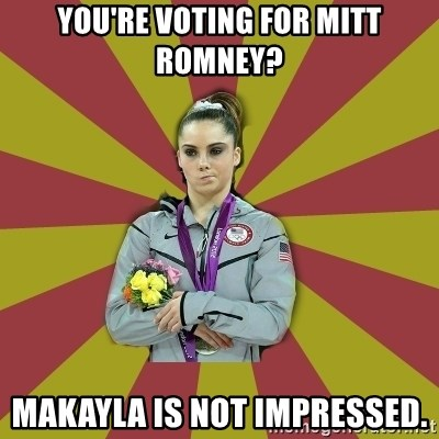 Not Impressed Makayla - You're voting for Mitt Romney? makayla is not impressed.