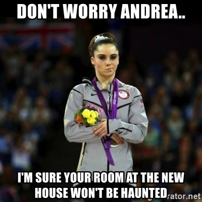 Unimpressed McKayla Maroney - don't worry andrea.. i'm sure your room at the new house won't be haunted
