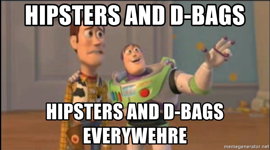 X, X Everywhere  - Hipsters and d-bags Hipsters and d-bags everywehre