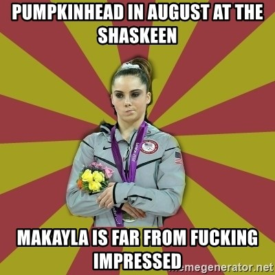 Not Impressed Makayla - pUMPKINHEAD in August at The Shaskeen Makayla is far from fucking impressed
