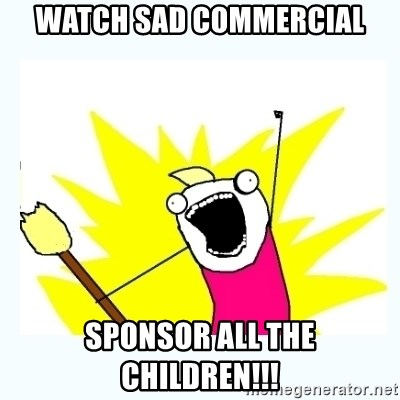 All the things - WATCH SAD COMMERCIAL sPONSOR ALL THE CHILDREN!!!