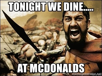 This Is Sparta Meme - tonight we dine..... at mcdonalds