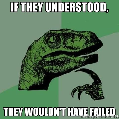 Philosoraptor - if they understood, they wouldn't have failed