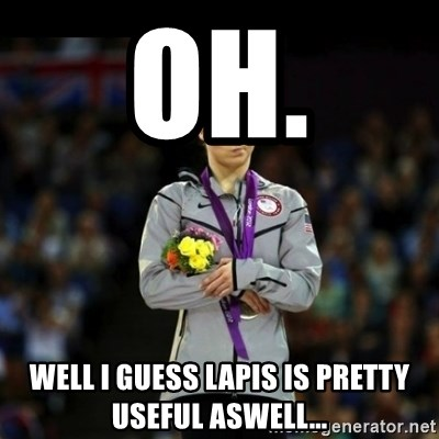 Unimpressed McKayla Maroney - oH. WELL I GUESS LAPIS IS PRETTY USEFUL ASWELL...