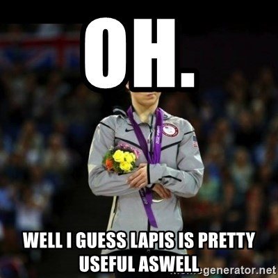 Unimpressed McKayla Maroney - OH. WELL I GUESS LAPIS IS PRETTY USEFUL ASWELL