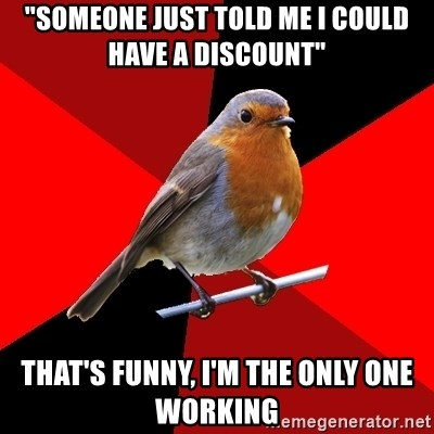 """Retail Robin - """"someone just told me i could have a discount"""" that's funny, i'm the only one working"""