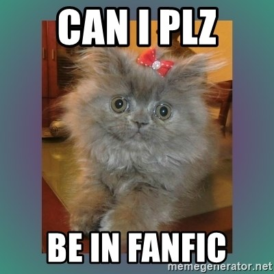 cute cat - Can I plz Be in fanfic