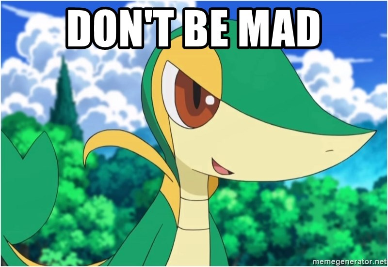 Snivy - DOn't be mad