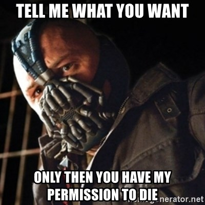 Only then you have my permission to die - Tell me what you want Only then you have my permission to die