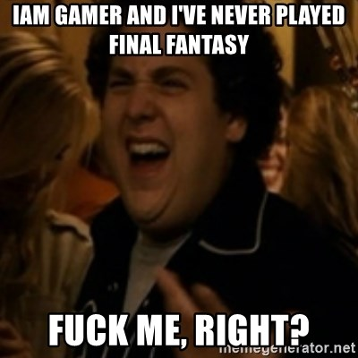 Jonah Hill - Iam gamer and i've never played final fantasy fuck me, right?