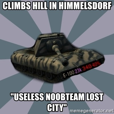 """TERRIBLE E-100 DRIVER - CLIMBS HILL IN HIMMELSDORF """"USELESS NOOBTEAM LOST CITY"""""""