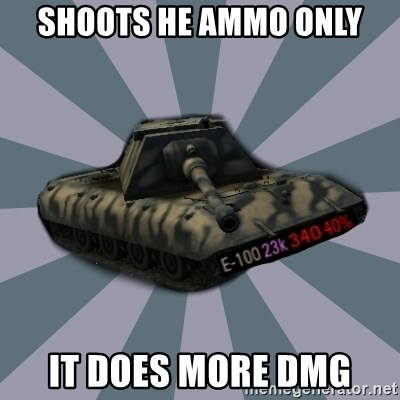 TERRIBLE E-100 DRIVER - shoots he ammo only it does more dmg
