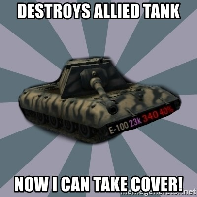 TERRIBLE E-100 DRIVER - Destroys allied tank now i can take cover!