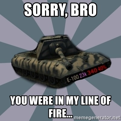 TERRIBLE E-100 DRIVER - Sorry, bro you were in my line of fire...