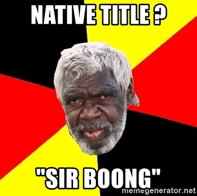 """Abo - native title ? """"sir boong"""""""