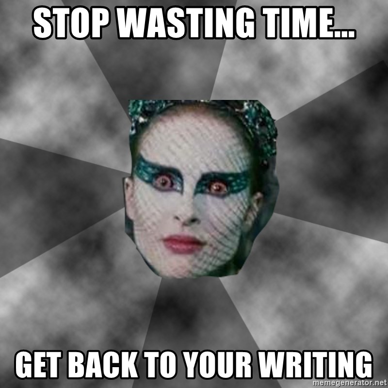 Black Swan Eyes - STop wasting time... get back to your writing
