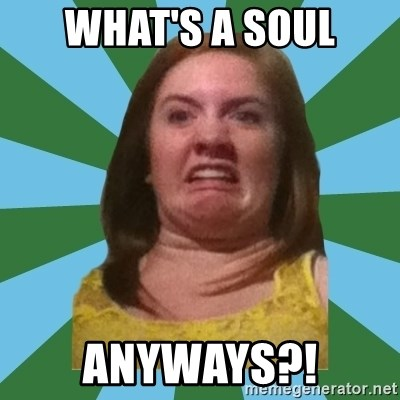 Disgusted Ginger - what's a soul anyways?!