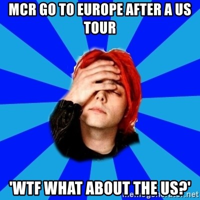 imforig - mcr go to europe after a us tour 'wtf what about the US?'