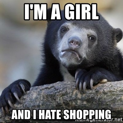 Confession Bear - i'm a girl And i hate shopping