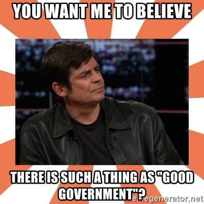 """Gillespie Says No - You want me to Believe There is such a thing as """"good Government""""?"""