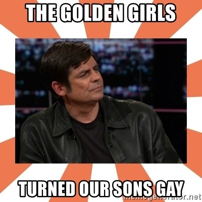 Gillespie Says No - the golden girls turned our sons gay