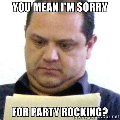 dubious history teacher - you mean i'm sorry for party rocking?