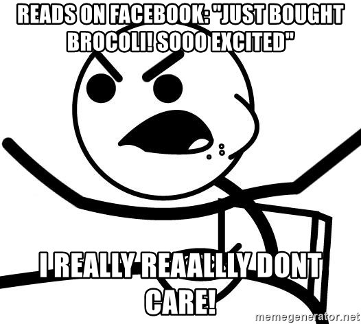 "Cereal Guy Angry - Reads on Facebook: ""just bought brocoli! SOOO excited"" I Really reaallly dont care!"