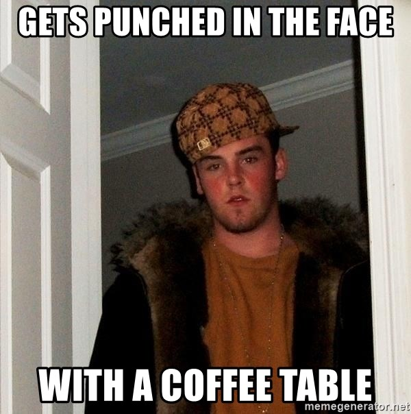 Scumbag Steve - Gets Punched in the face With a Coffee table