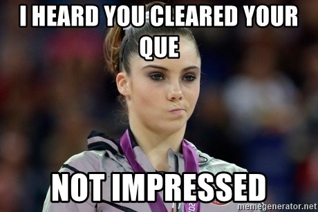 mckayla meme - i heard you cleared your que not impressed