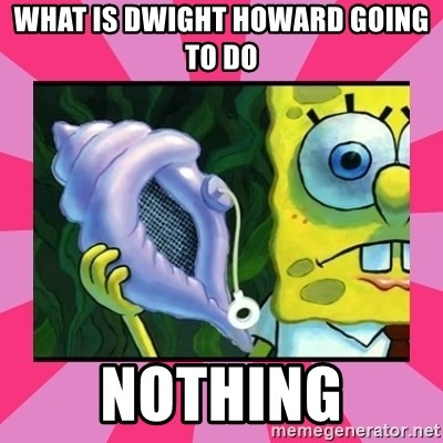 magic conch shell - what is dwight howard going to do nothing