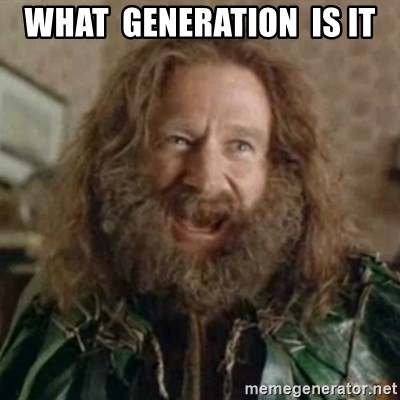 What Year - WHAT  GENERATION  IS IT