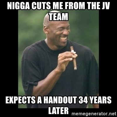 michael jordan laughing - nigga cuts me from the jv team expects a handout 34 years later