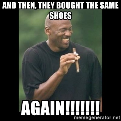 michael jordan laughing - And then, they bought the same shoes again!!!!!!!