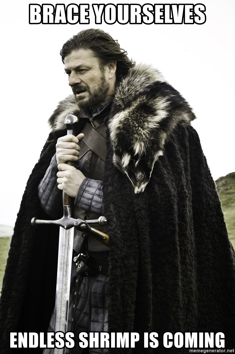 Brace Yourselves Endless Shrimp Is Coming Sean Bean Game Of