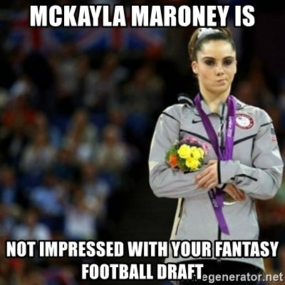 unimpressed McKayla Maroney 2 - McKayla Maroney is not impressed with your Fantasy Football draft