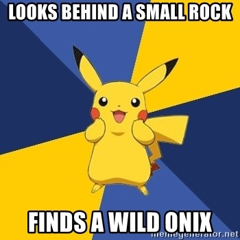 Pokemon Logic  - looks behind a small rock finds a wild onix