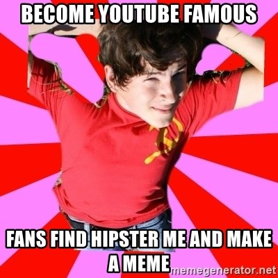 Model Immortal - become youtube famous fans find hipster me and make a meme