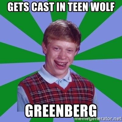 Unlucky Guy Brian - GETS cast in teen wolf greenberg