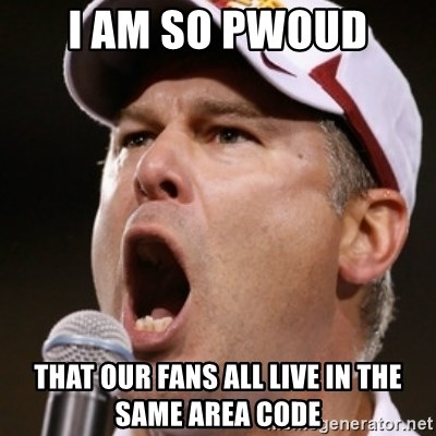 Pauw Whoads - I am so pwoud that our fans all live in the same area code