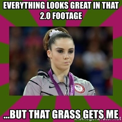 Kayla Maroney - everything looks great in that 2.0 footage ...but that grass gets me