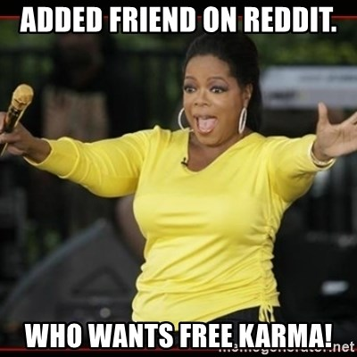 Overly-Excited Oprah!!!  - Added Friend on reddit. Who wants free karma!