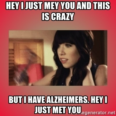 Call Me Maybe Girl - hey i just mey you and this is crazy but i have alzheimers. hey i just met you