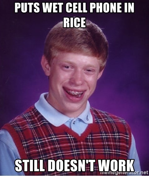 puts wet cell phone in rice still doesnt work puts wet cell phone in rice still doesn't work bad luck brian